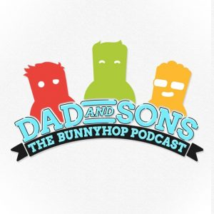 Dad & Sons – The Bunnyhop Podcast